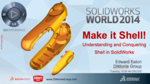 SolidWorks World 2014 – Make it Shell