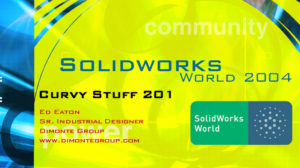 SolidWorks World 2004 – Curvy Stuff 201