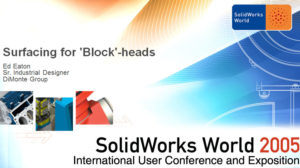 SolidWorks World 2005 – Surfacing For Blockheads