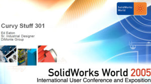 SolidWorks World 2005 – Curvy Stuff 301