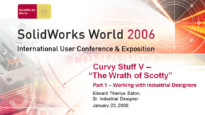 SolidWorks World 2006 – Curvy Stuff V Part I