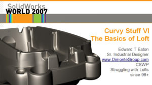 SolidWorks World 2007 – Curvy Stuff VI
