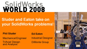 SolidWorks World 2008 – You Got A Problem With That?